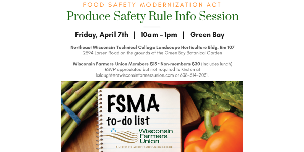 Wisconsin Farmers Union invites farmers to learn more about the Produce Safety rule established under FSMA during an April 7 informational session in Green Bay.