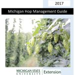 """In an effort to assist hop growers in making pesticide and nutrient management decisions, an updated reference titled """"Michigan Hop Management Guide, 2017"""" has been created and is available at the Michigan State University Extension Hops Pest Management page."""