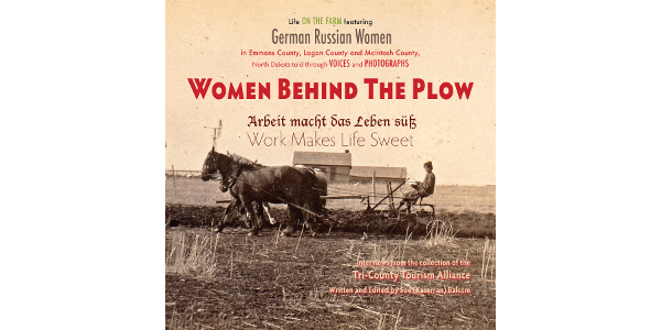 "To coincide with the ""Women Behind the Plow"" photo exhibit at the North Dakota Heritage Center beginning May 1, the Tri-County Tourism Alliance (TCTA) announces the availability of the book with the same name. (Courtesy image)"