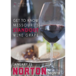 The Missouri Wine and Grape Board invites you to celebrate Norton during the month of January.
