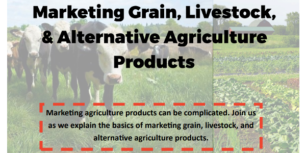 Marketing agriculture products can be complicated. Join us as we explain the basics of marketing grain, livestock, and alternative agriculture products. (Screenshot from flyer)