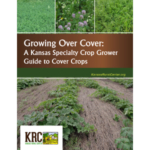 Growing Over Cover: A Kansas Specialty Crop Grower's Guide to Cover Crops is the latest publication in the Kansas Rural Center's series of guides for fruit and vegetable growers in Kansas.
