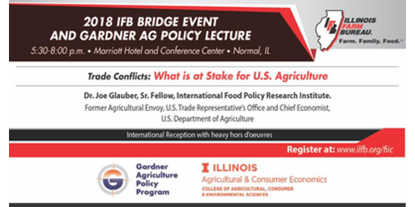 "Hosted by the Gardner Agriculture Policy Program, and Illinois Farm Bureau, the event will feature lecturer Joe Glauber, senior fellow at the International Food Policy Research Institute and former agriculture envoy at the U.S. Trade Representative's Office. His presentation is titled, ""Trade Conflicts: What is at Stake for U.S. Agriculture."""