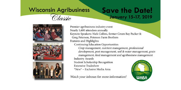 The Wisconsin Agri-Business Association has announced that the 2019 Wisconsin Agribusiness Classic will be held Jan. 15-17 at the Exhibition Hall at Alliant Energy Center, 1919 Alliant Energy Center Way, Madison, WI 53713.