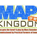 "Practical Farmers of Iowa and Center for Rural Affairs are partnering to bring several performances of ""Map of My Kingdom,"" a play that explores many of the thorny issues surrounding farmland transfer decisions, to communities across Iowa in March and April. (Courtesy of PFI)"