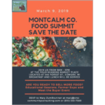 The Montcalm County Food Summit will take place Saturday, Mar. 9 from 9:00 am – 4:00 pm at the Four Seasons Market Place, 544 Forest St. Edmore, MI 48829.