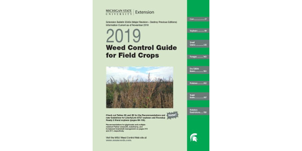 The 2019 MSU Weed Control Guide for Field Crops (E0434) from Michigan State University Extension provides the latest information on different herbicide options for weed control in all of Michigan's major field crops. (Courtesy of MSU Extension)