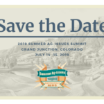 Save the Date for this year's Summer Ag Issues Summit in Grand Junction, Colorado on Sunday, July 14 and Monday, July 15.