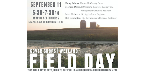 Iowa Learning Farms, in partnership with Iowa State University Extension and Outreach and Iowa Corn, will host a cover crop and wetland field day near Gilmore City on Wednesday, September 11. The 5:30-7:30 p.m. event held at the ISU Drainage Research and Demonstration Project, owned by the Pocahontas Soil and Water Conservation District. (Screenshot from flyer)